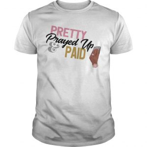 Mikiah Keener Pretty Prayed Up And Paid Shirt