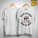 Miller Lite Never Broke My Heart Shirt