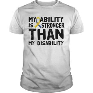 My Ability Is Stronger Than Disability Shirt