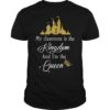 My Classroom Is The Kingdom And I'm The Queen Shirt