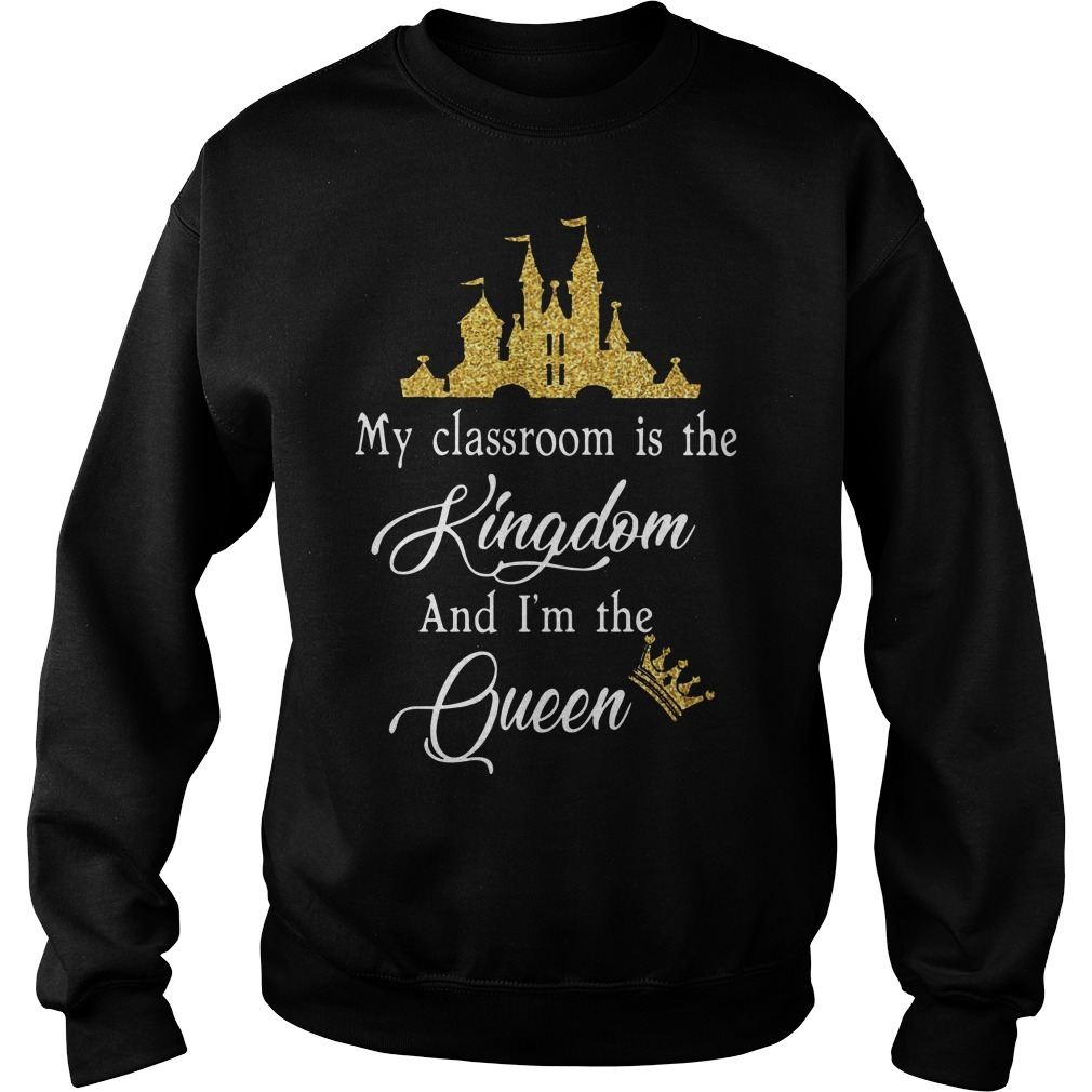 My Classroom Is The Kingdom And I'm The Queen Sweater