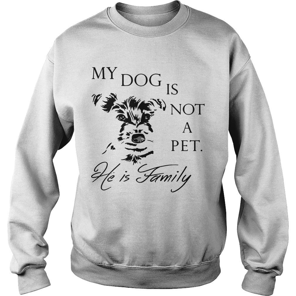 My Dog Is Not Pet He Is Family Sweater