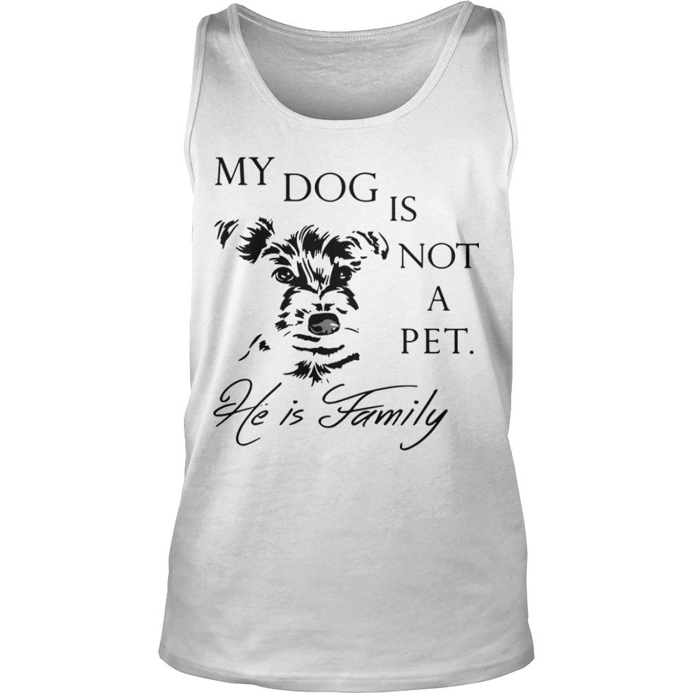 My Dog Is Not Pet He Is Family Tank Top