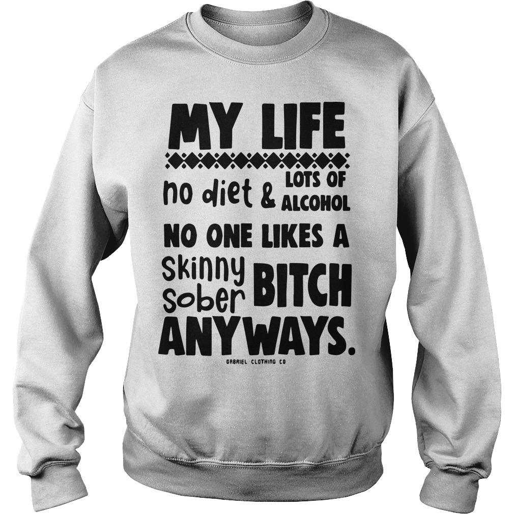 My Life No Diet And Lots Of Alcohol No One Likes A Skinny Sober Bitch Sweater