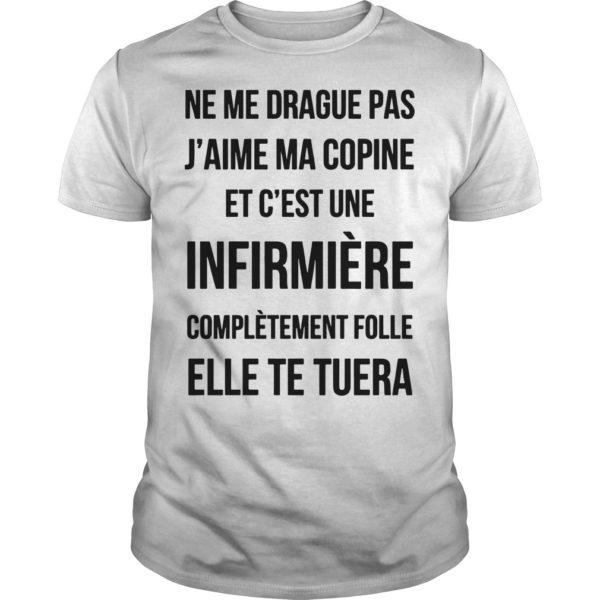 Ne Me Drague Pas J'aime Ma Copine Et C'est Une Infirmière Complètement Folle Shirt