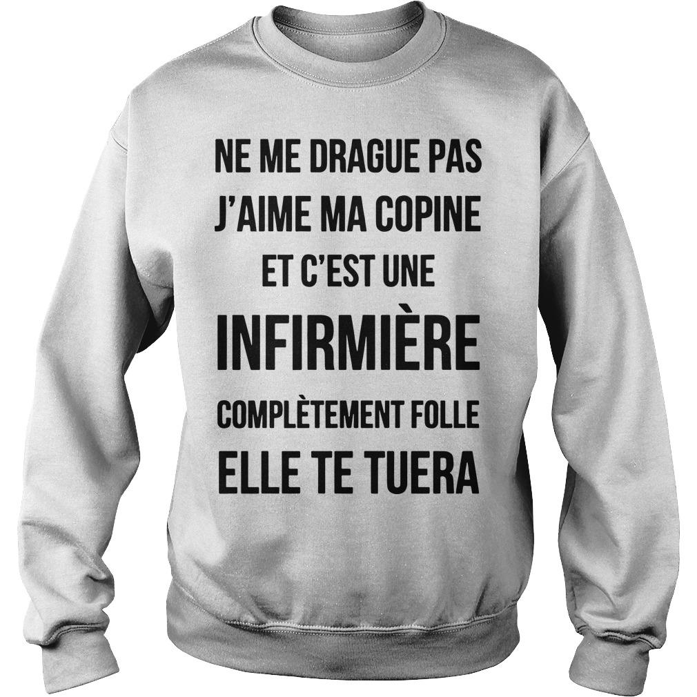 Ne Me Drague Pas J'aime Ma Copine Et C'est Une Infirmière Complètement Folle Sweater