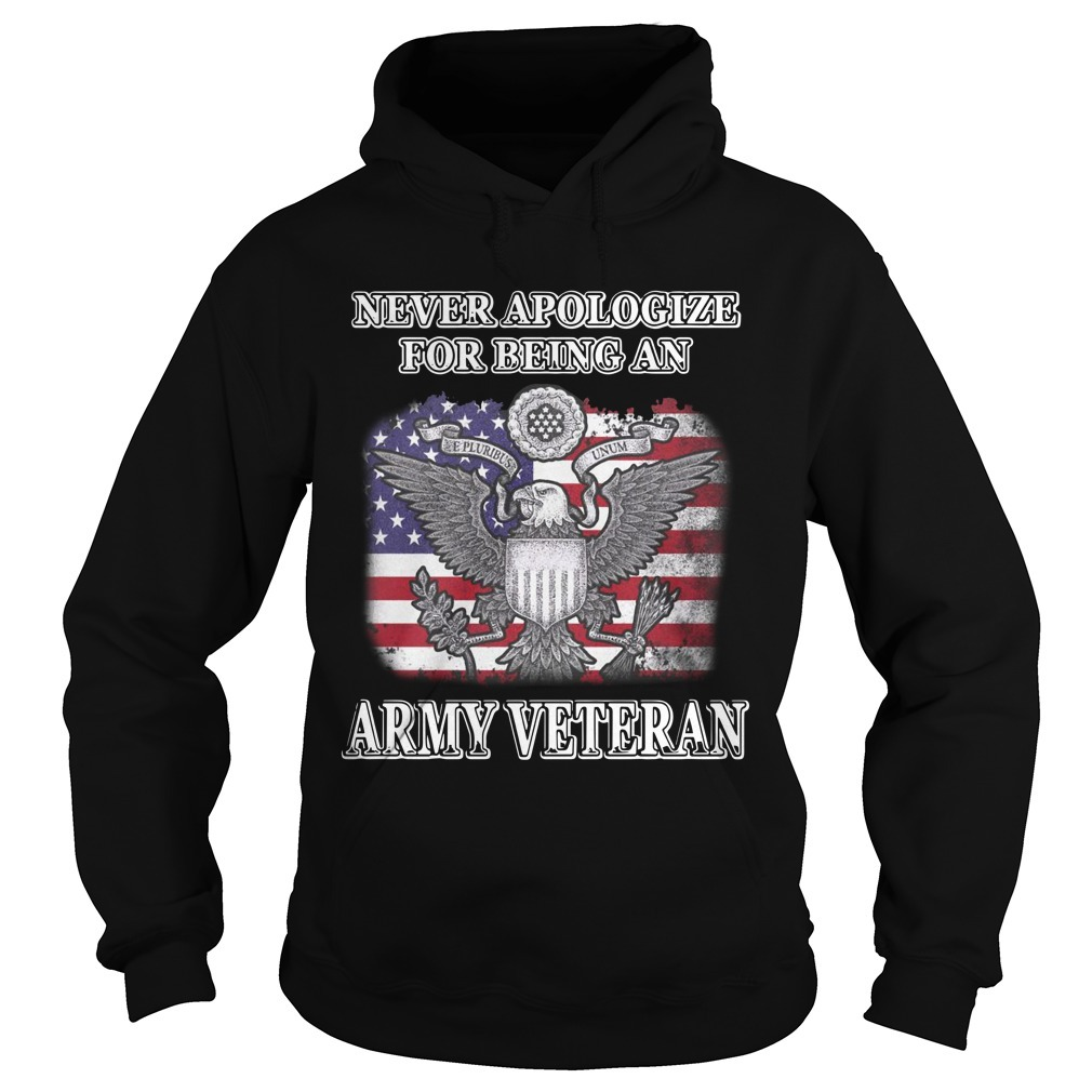Never Apologize For Being An Army Veteran Hoodie