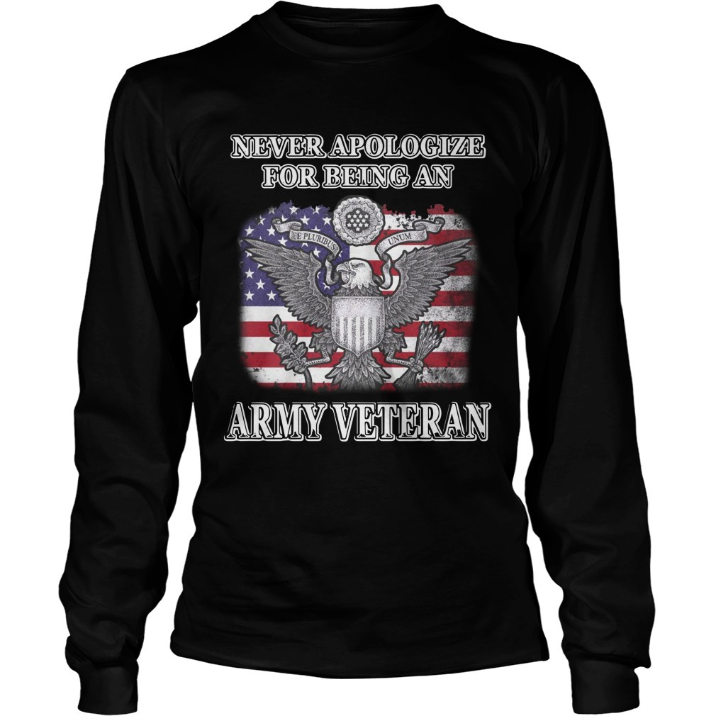 Never Apologize For Being An Army Veteran Longsleeve TeeNever Apologize For Being An Army Veteran Longsleeve Tee