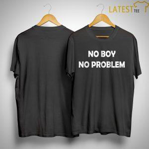No Boy No Problem Shirt