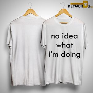 No Idea What I'm Doing Shirt