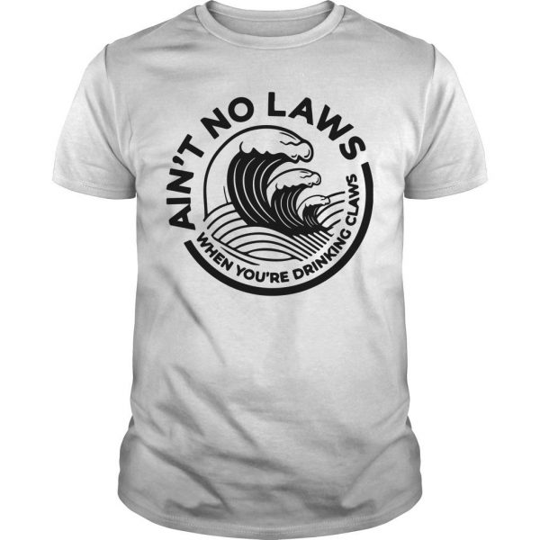 No Laws When Your Drinking Claws Shirt