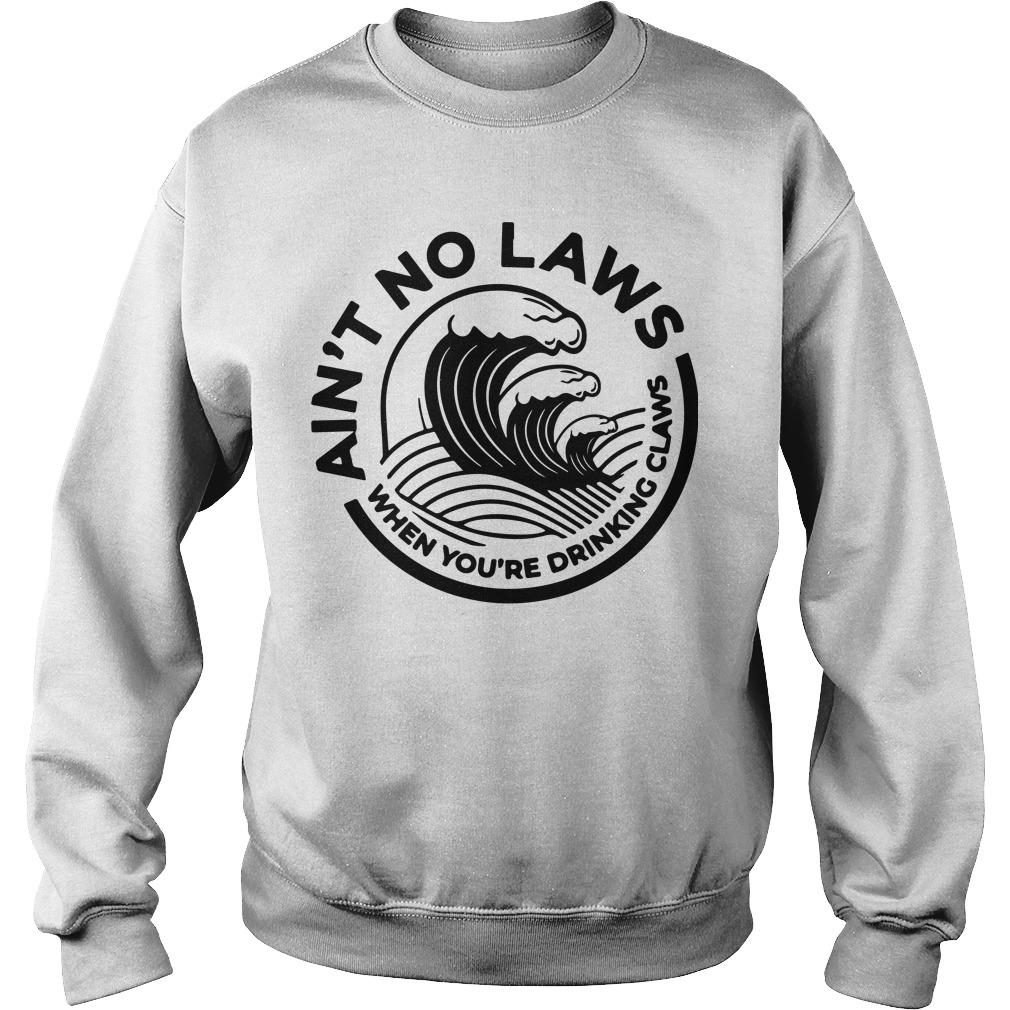 No Laws When Your Drinking Claws Sweater