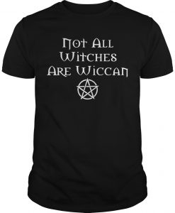 Not All Witches Are Wiccan Shirt