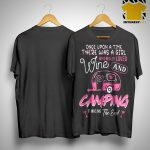 Once Upon A Time There Was A Girl Who Really Loved Wine And Camping Shirt