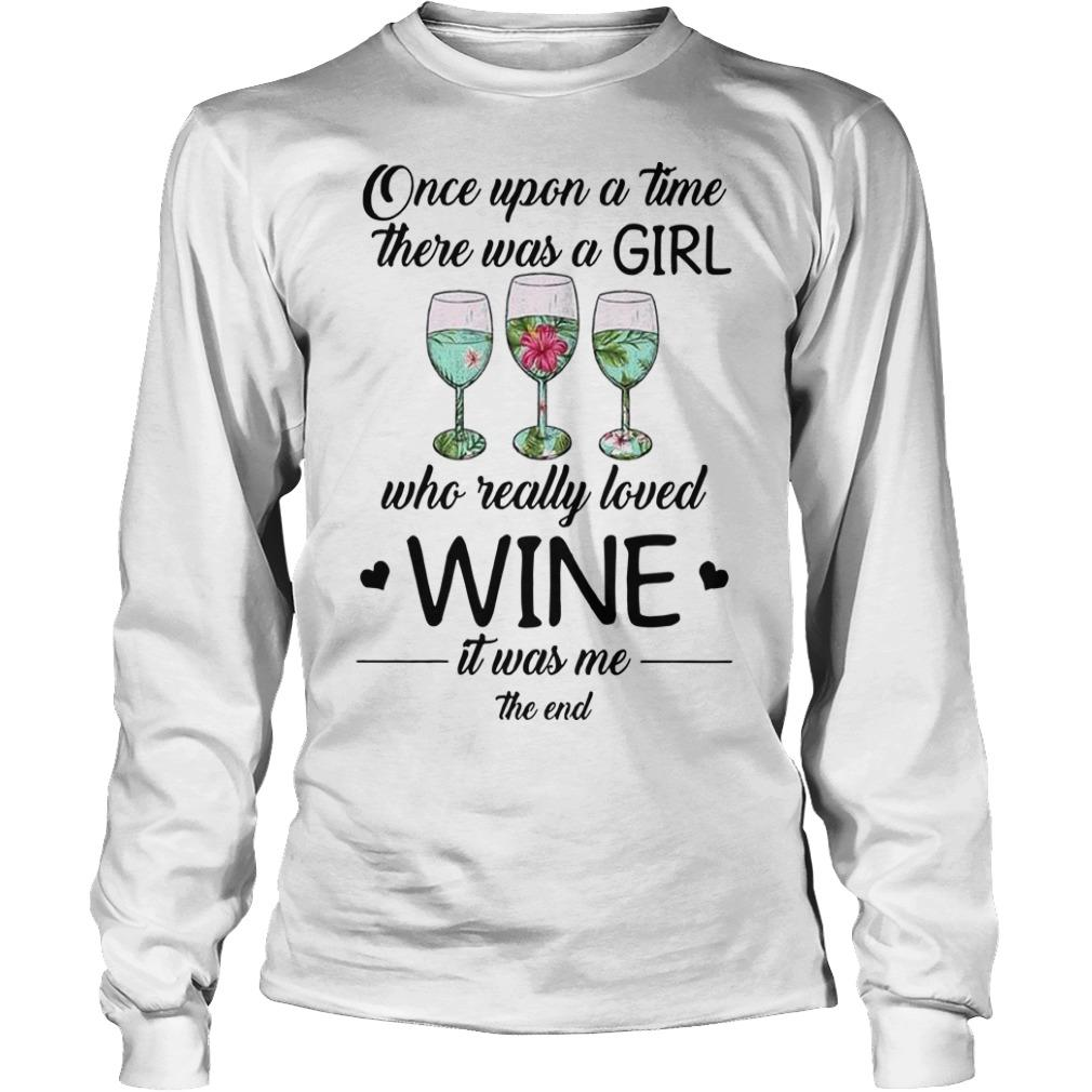 Once Upon A Time There Was A Girl Who Really Loved Wine Longsleeve