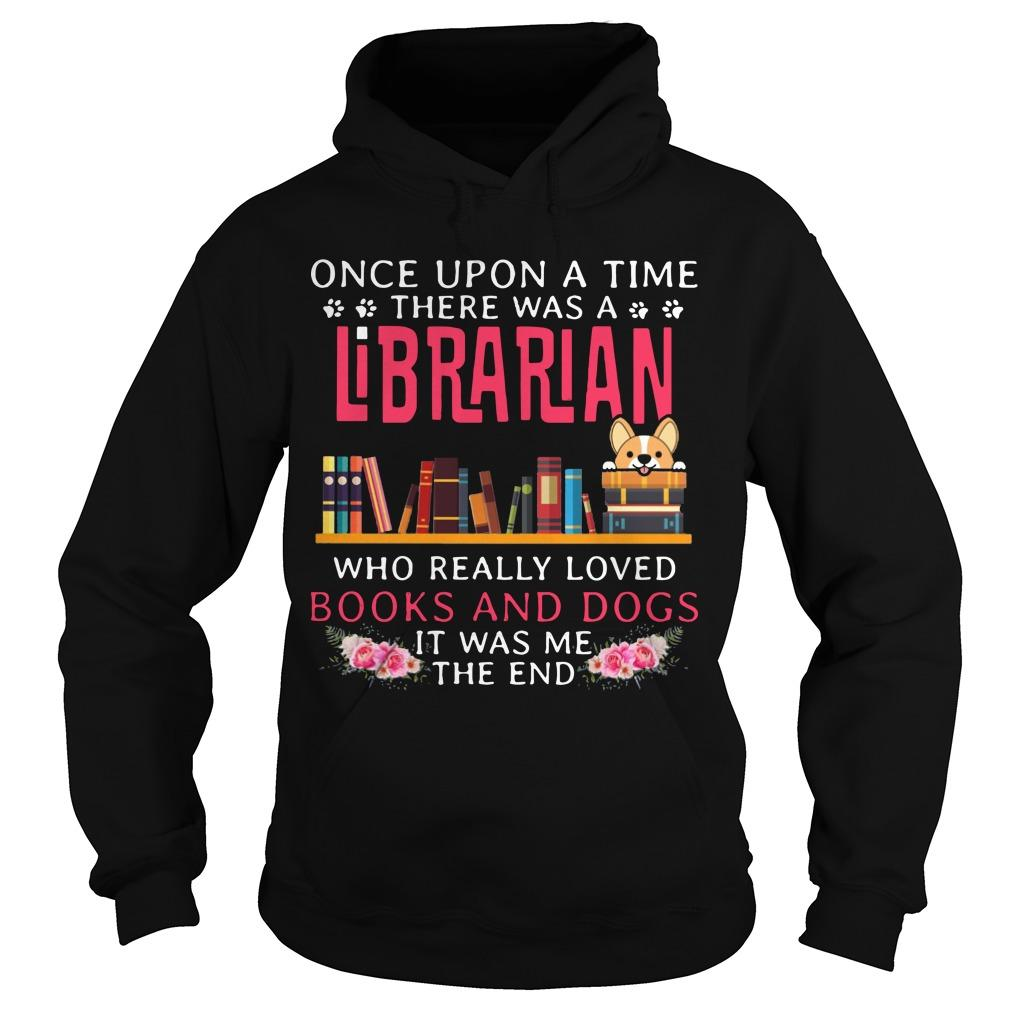 Once Upon A Time There Was A Librarian Who Really Loved Books And Dogs Hoodie