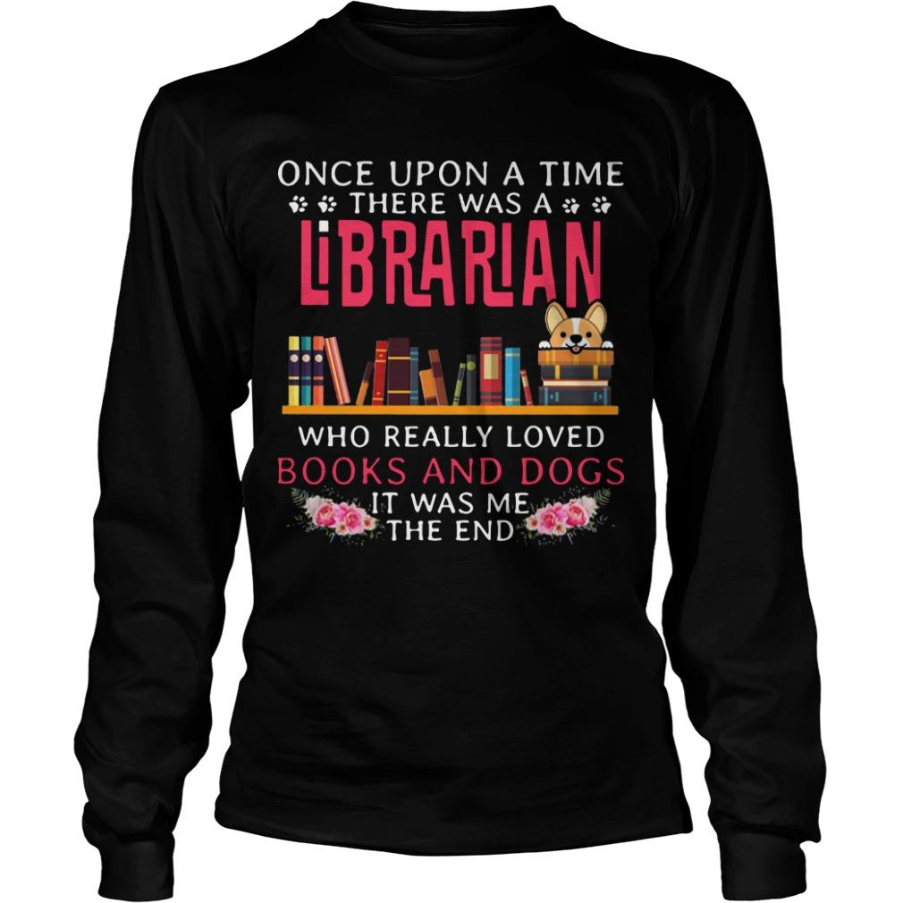 Once Upon A Time There Was A Librarian Who Really Loved Books And Dogs Longsleeve
