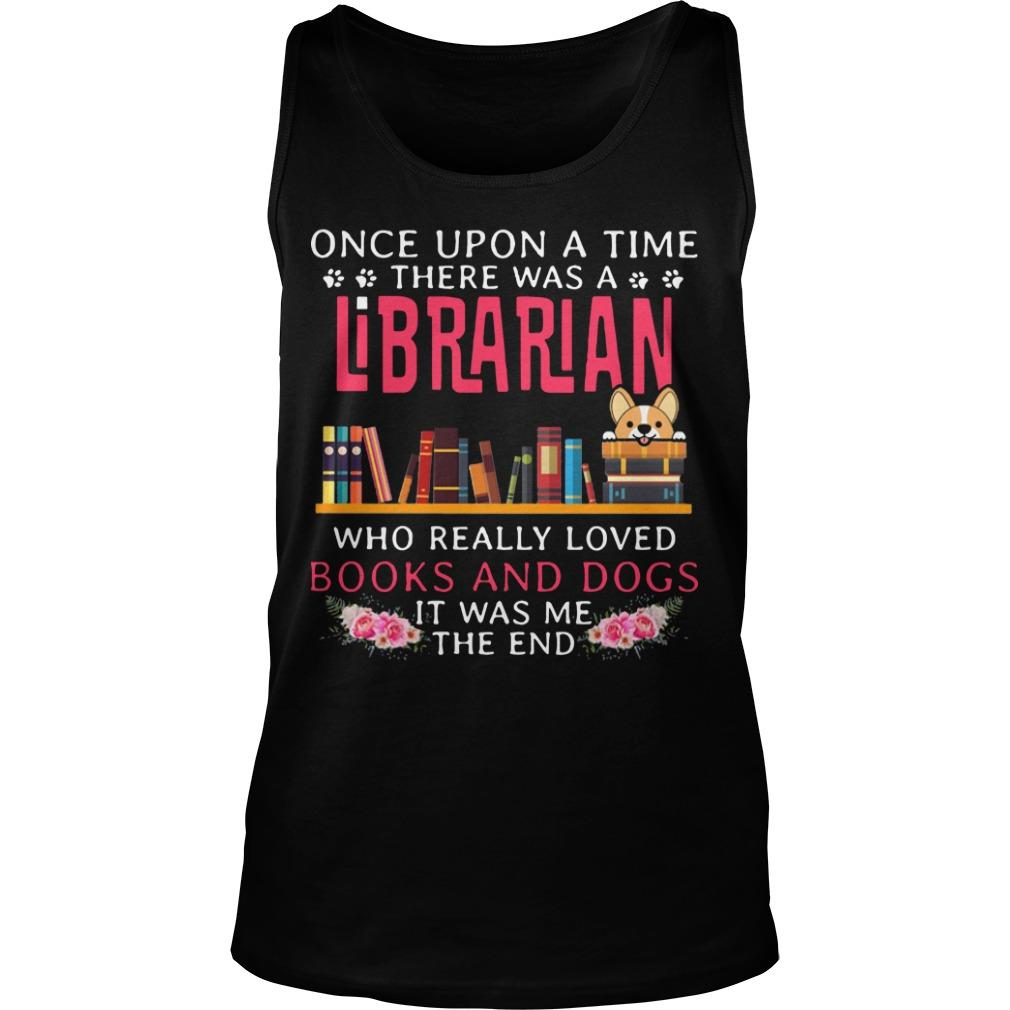 Once Upon A Time There Was A Librarian Who Really Loved Books And Dogs Tank Top