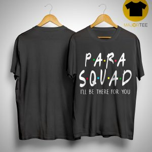 Para Squad I'll Be There For You Shirt