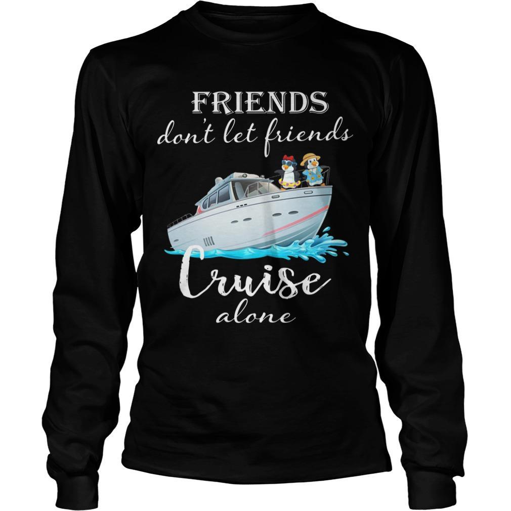 Penguin Friends Don't Let Friends Cruise Alone Longsleeve