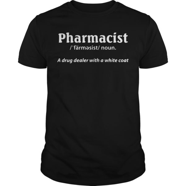 Pharmacist Definition Noun A Drug Dealer With A White Coat Shirt