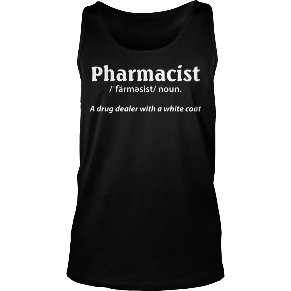 Pharmacist Definition Noun A Drug Dealer With A White Coat Tank Top