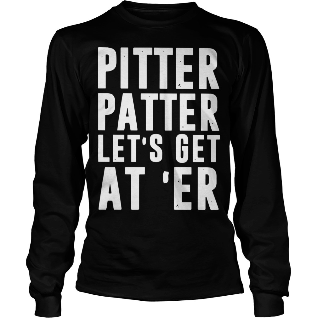 Pitter Patter Let's Get At 'er Long SLeeve Tee