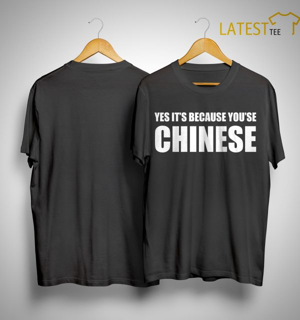Preeti Nair Yes It's Because You're Chinese Shirt