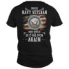 Proud Veteran Who Would Do It All Over Again Shirt