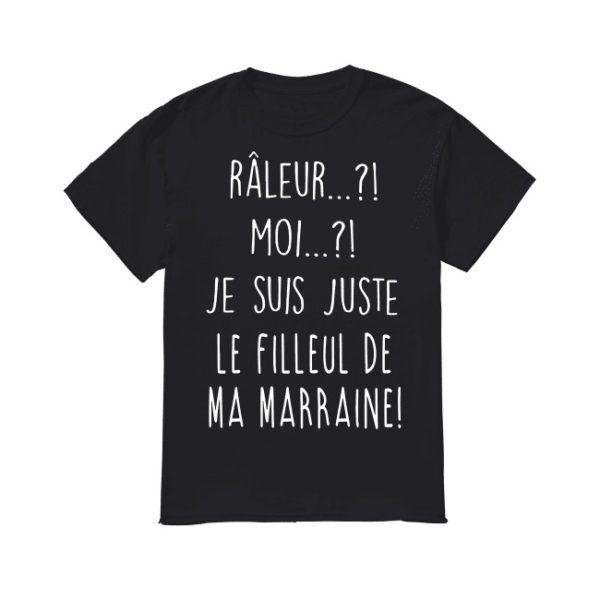 Râleur Moi Je Suis Juste Le Filleul De Ma Marraine Shirt