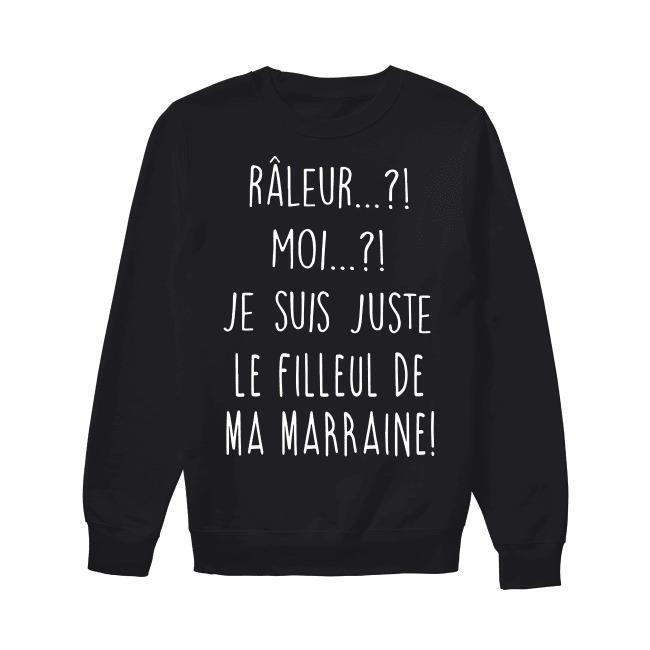 Râleur Moi Je Suis Juste Le Filleul De Ma Marraine Sweater