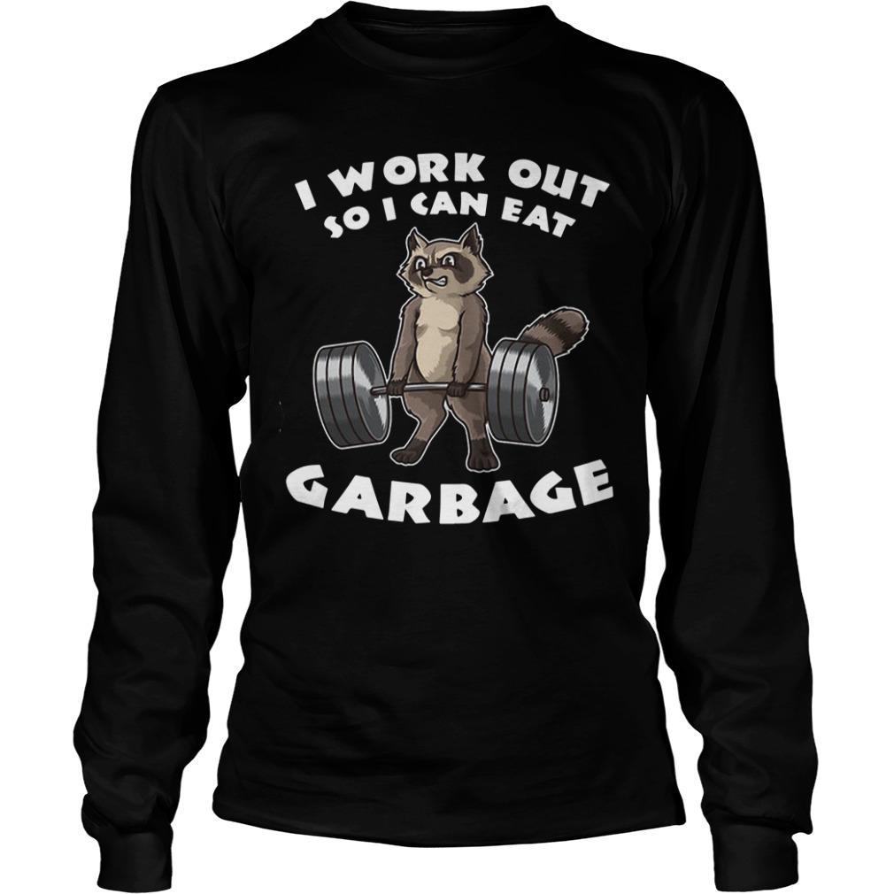 Raccoon I Work Out So I Can Eat Garbage Longsleeve