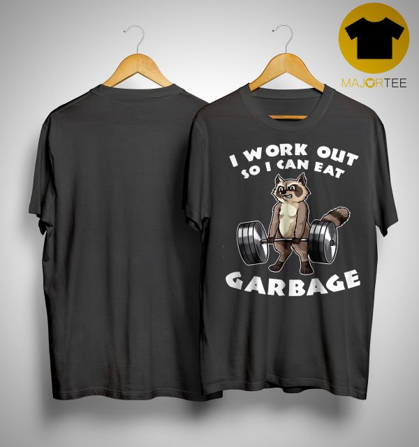 Raccoon I Work Out So I Can Eat Garbage Shirt