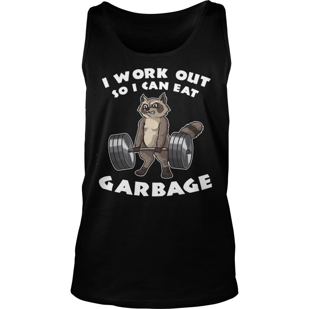 Raccoon I Work Out So I Can Eat Garbage Tank Top
