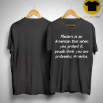 Racism Is So American That When You Protest It People Think You Are Protesting America Shirt