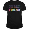 Rainbow Color If Lost Or Drunk Please Return To Friend Shirt