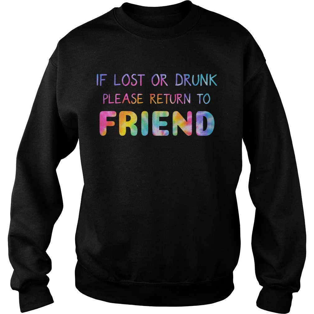 Rainbow Color If Lost Or Drunk Please Return To Friend Sweater