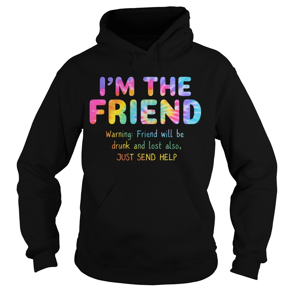 Rainbow Color I'm The Friend Warning Friend Will Be Drunk And Lost Also Hoodie