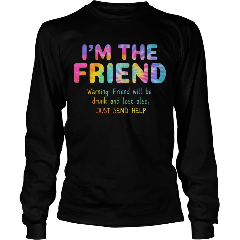 Rainbow Color I'm The Friend Warning Friend Will Be Drunk And Lost Also Longsleeve Tee