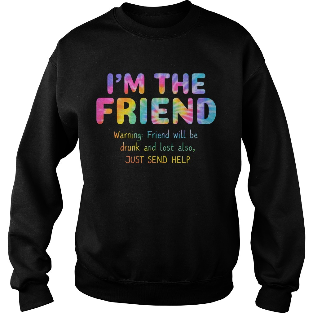 Rainbow Color I'm The Friend Warning Friend Will Be Drunk And Lost Also Sweater