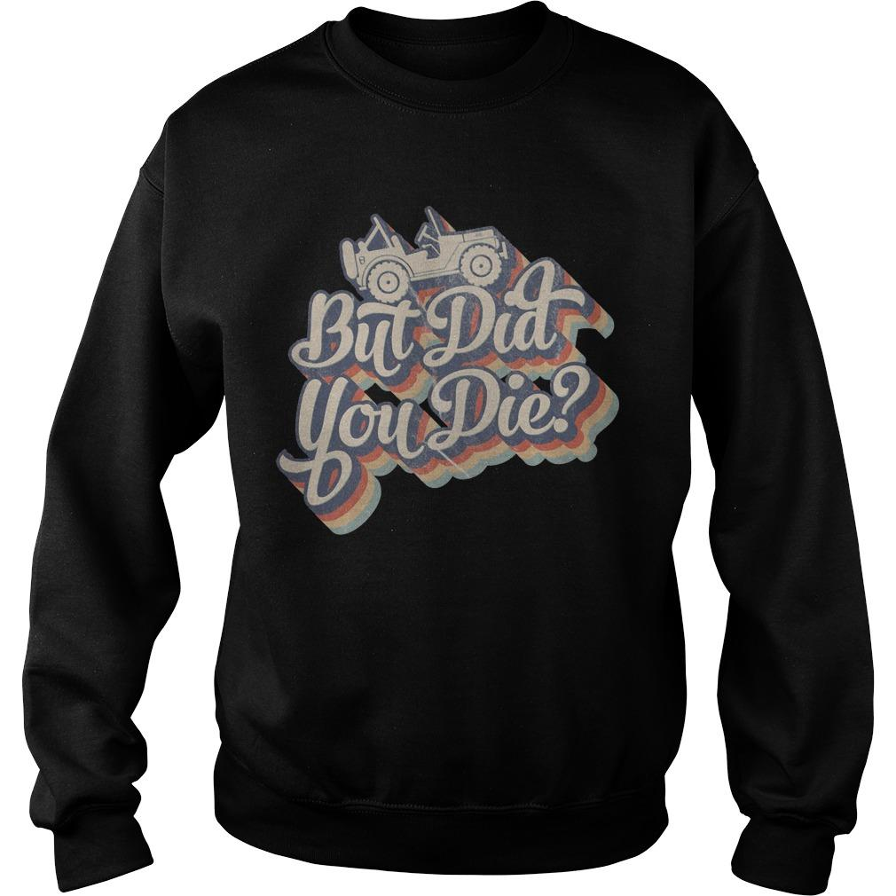 Retro Vintage Jeep But Did You Die Sweater