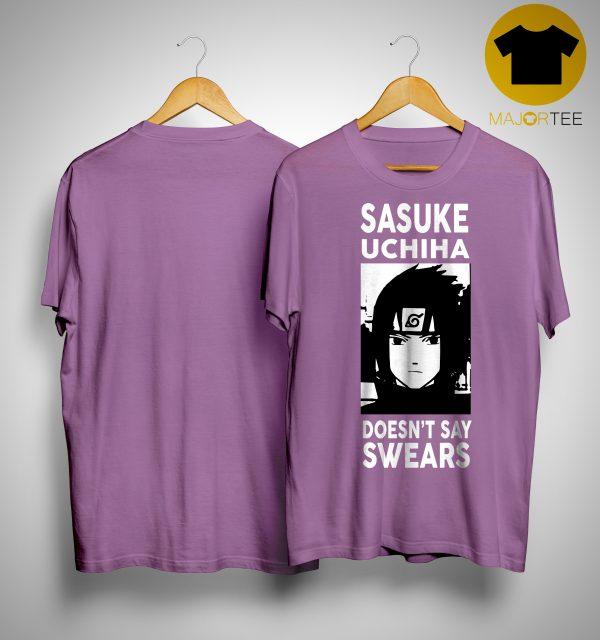 Sasuke Uchiha Doesn't Say Swears Shirt