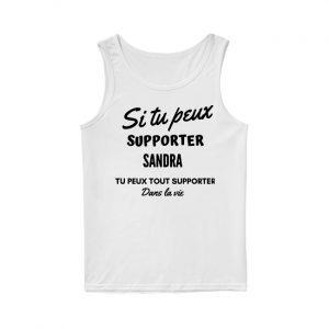 Si Tu Peux Tout Supporter Sandra Tu Peux Tout Supporter Dans La Vie Tank Top