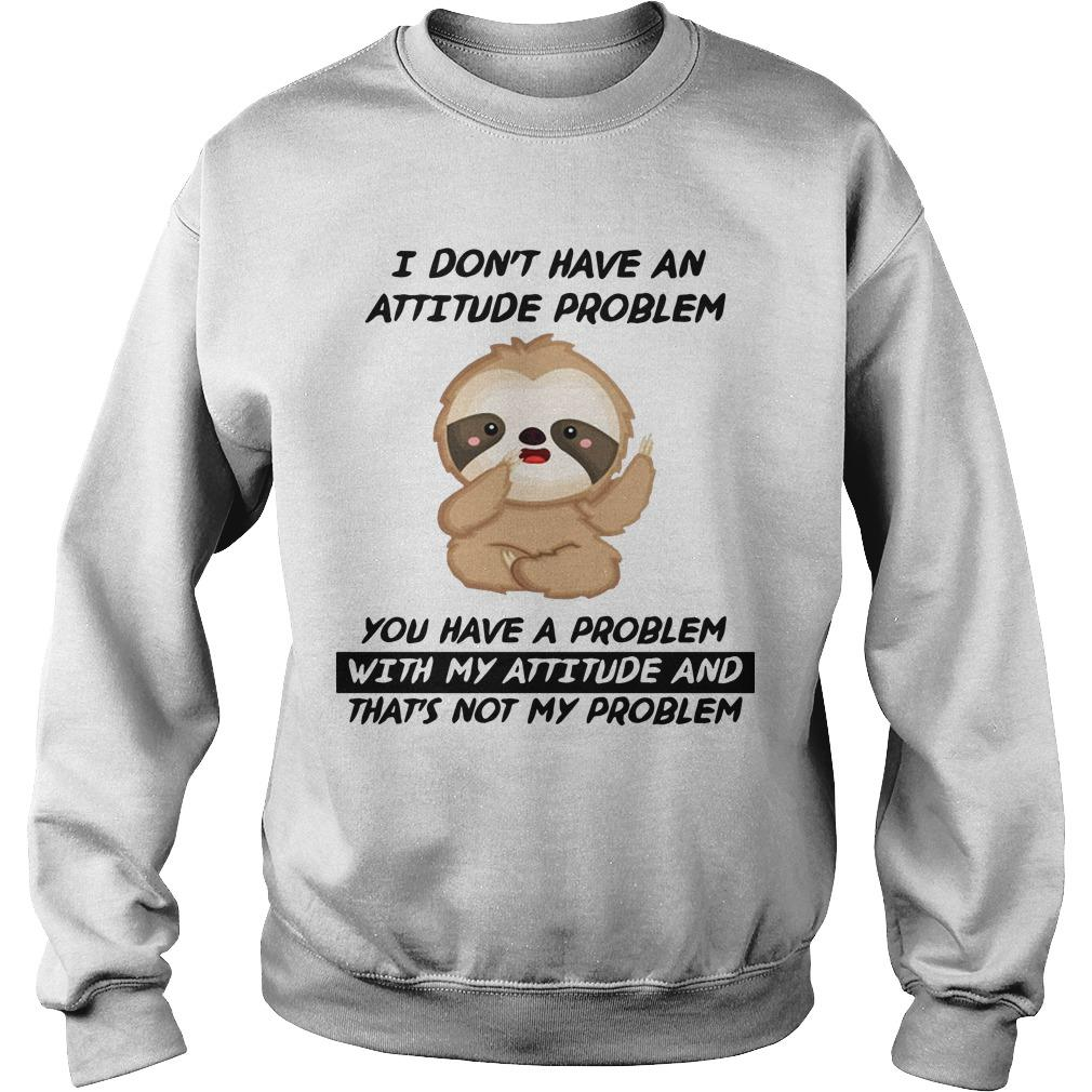 Sloth I Didn't Have A Problem With My Attitude And That's Not My Problem Sweater