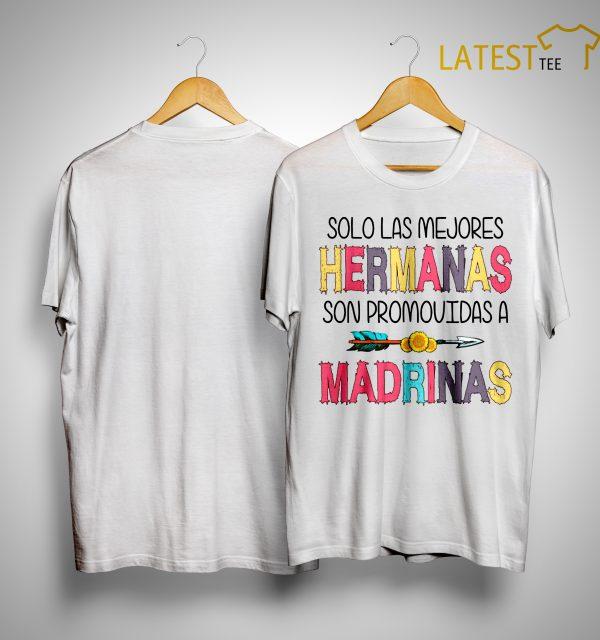 Solo Las Mejores Hermanas Son Promovidas A Madrinas Shirt