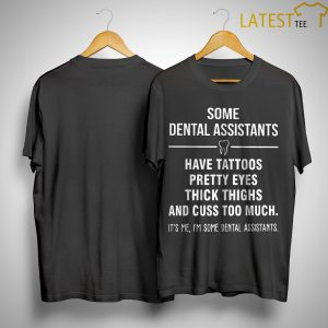 Some Dental Assistants Have Tattoos Pretty Eyes Thick Thighs Shirt