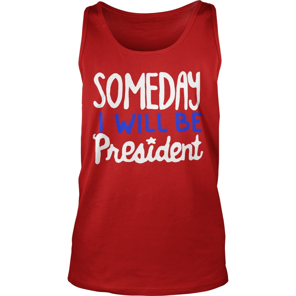 Someday I Will Be President Tank Top