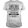 Sorry Ladies This Guy Is Already Taken By A Spoiled Girlfriend Shirt