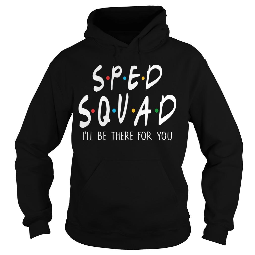 Sped Squad I'll Be There For You Hoodie