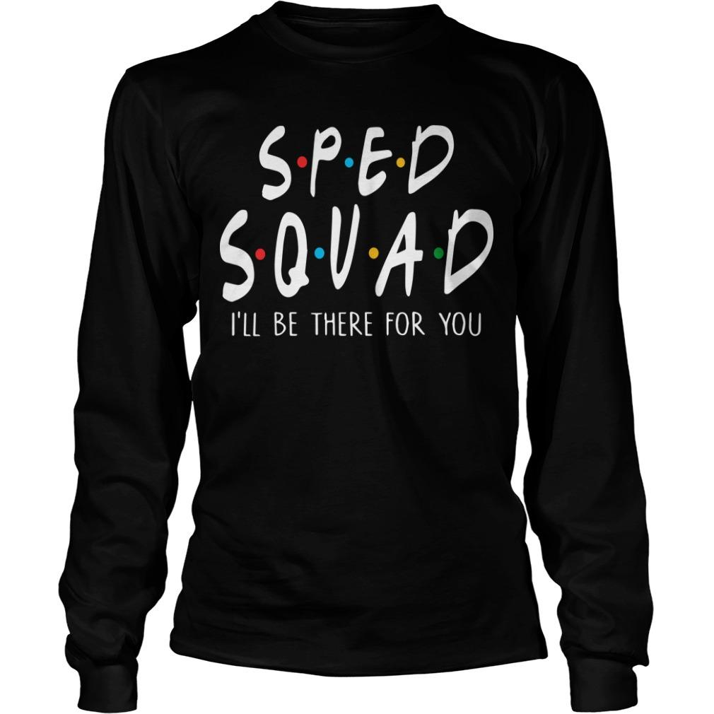 Sped Squad I'll Be There For You Longsleeve